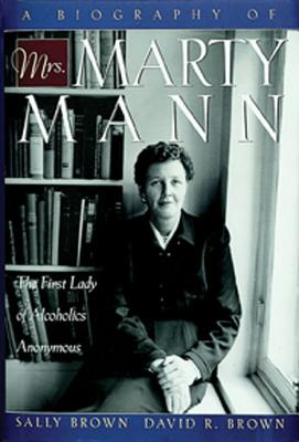 Image for A Biography of Mrs Marty Mann: The First Lady of Alcoholics Anonymous