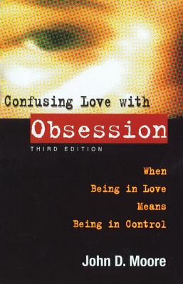Image for Confusing Love with Obsession: When Being in Love Means Being in Control