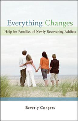 Image for Everything Changes: Help for Families of Newly Recovering Addicts