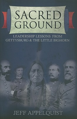 Image for Sacred Ground: Leadership Lessons From Gettysburg & The Little Bighorn