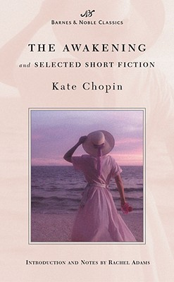 The Awakening and Selected Short Fiction (Barnes & Noble Classics Series) (B&N Classics), Kate Chopin