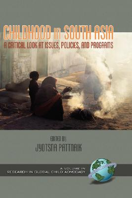 Childhood in South Asia: A Critical Look at Issues, Policies, and Programs (Hc) (RESEARCH IN GLOBAL CHILD ADVOCACY)