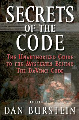 Secrets of the Code: The Unauthorized Guide to the Mysteries Behind The Da Vinci Code, Burstein, Dan
