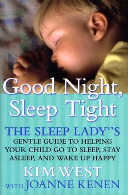 Image for Good Night, Sleep Tight : The Sleep Ladys Gentle Guide to Helping Your Child Go to Sleep, Stay Asleep and Wake Up Happy