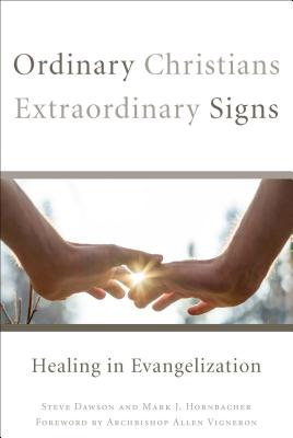 Image for Ordinary Christians, Extraordinary Signs: Healing in Evangelization