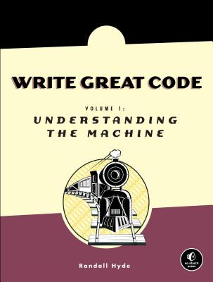 Image for Write Great Code: Volume 1: Understanding the Machine