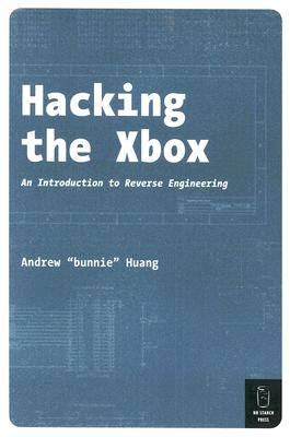 Hacking the Xbox: An Introduction to Reverse Engineering, Andrew Huang