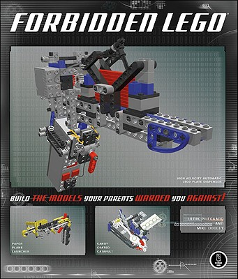 Image for Forbidden LEGO: Build the Models Your Parents Warned You Against!