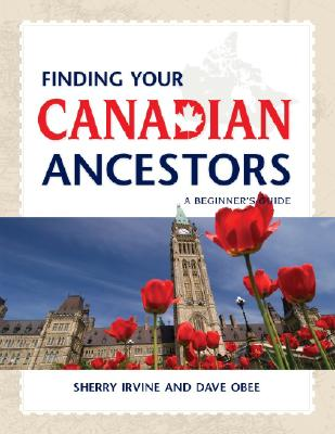 Finding Your Canadian Ancestors: A Beginner's Guide (Finding Your Ancestors), Irvine, Sherry; Obee, Dave