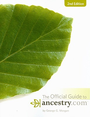 Official Guide to Ancestry.com, 2nd edition, George G. Morgan