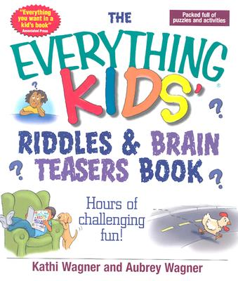 The Everything Kids Riddles & Brain Teasers Book: Hours of Challenging Fun, Wagner, Kathi; Wagner, Aubrey