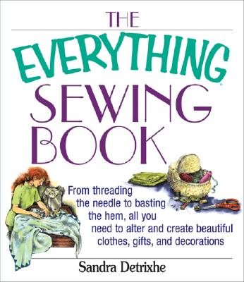Image for The Everything Sewing Book: From Threading the Needle to Basting the Hem, All You Need to Alter and Create Beautiful Clothes, Gifts, and Decorations
