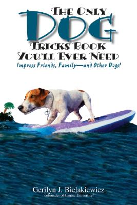 Image for Only Dog Tricks Book You'll Ever Need: Impress Friends, Family--and Other Dogs!