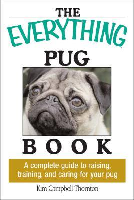Image for The Everything Pug Book: A Complete Guide To Raising, Training, And Caring For Your Pug