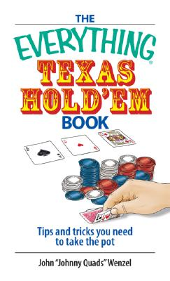 The Everything Texas Hold 'Em Book: Tips And Tricks You Need to Take the Pot, Wenzel, John T.