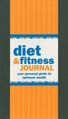 Image for Diet & Fitness Journal: Your Personal Guide to Optimum Health