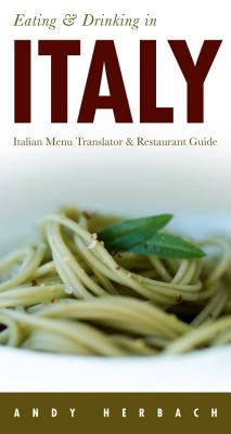 Eating & Drinking in Italy: Italian Menu Translator and Restaurant Guide (7th edition) (Eating and Drinking in Italy), Herbach, Andy