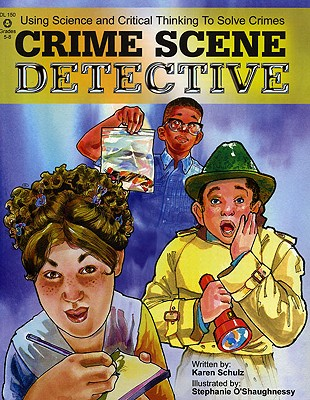 Crime Scene Detective: Using Science And Critical Thinking to Solve Crimes, Schulz, Karen