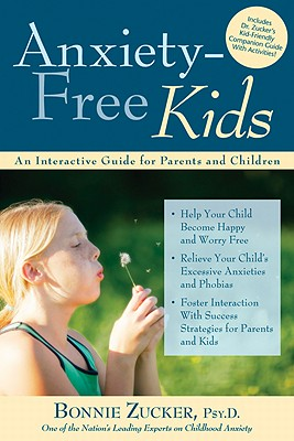 Anxiety-Free Kids: An Interactive Guide for Parents and Children, Bonnie Zucker