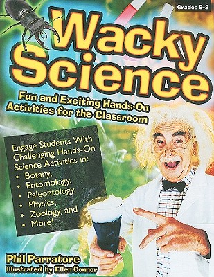 Wacky Science: Fun and Exciting Hands-On Activities for the Classroom, Parratore, Phil