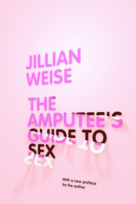 The Amputee's Guide to Sex, Weise, Jillian