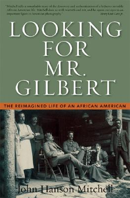 Image for Looking for Mr. Gilbert: The Reimagined Life of an African American