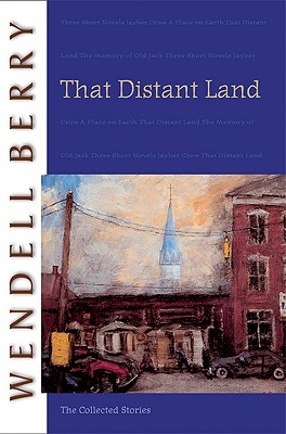 That Distant Land: The Collected Stories, Berry, Wendell