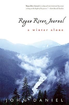 Rogue River Journal: A Winter Alone, Daniel, John