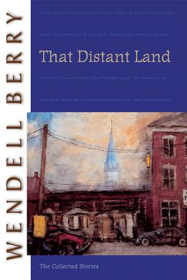 That Distant Land: The Collected Stories, WENDELL BERRY