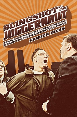 Image for Slingshot to the Juggernaut: Total Resistance to the Death Machine Means Complete Love of the Truth