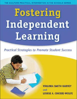 Image for Fostering Independent Learning: Practical Strategies to Promote Student Success (The Guilford Practical Intervention in the Schools Series)
