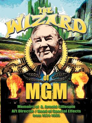 The Wizard of MGM: Memoirs of A. Arnold Gillespie, Gillespie, A. Arnold