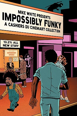 Impossibly Funky; A Cashiers Du Cinemart Collection, White, Mike