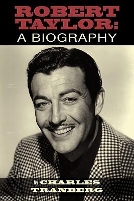 Robert Taylor: A Biography, Tranberg, Charles