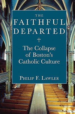 Image for The Faithful Departed: The Collapse of Boston's Catholic Culture