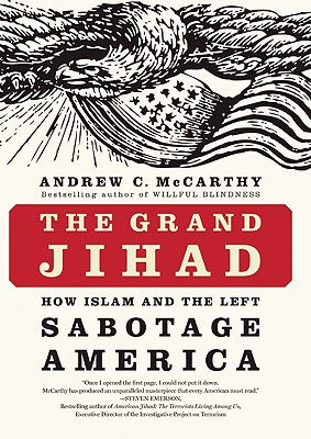 The Grand Jihad: How Islam and the Left Sabotage America, Andrew C McCarthy