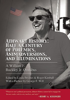 Image for Athwart History: Half a Century of Polemics, Animadversions, and Illuminations: A William F. Buckley Jr. Omnibus