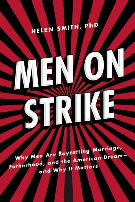 Image for MEN ON STRIKE WHY MEN ARE BOYCOTTING MARRIAGE, FATHERHOOD, AND THE AMERICAN DREAM - AND W