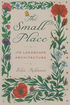 The Small Place: Its Landscape Architecture, Rehmann, Elsa