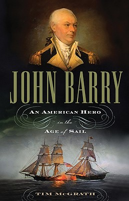 John Barry: An American Hero in the Age of Sail, McGrath, Tim