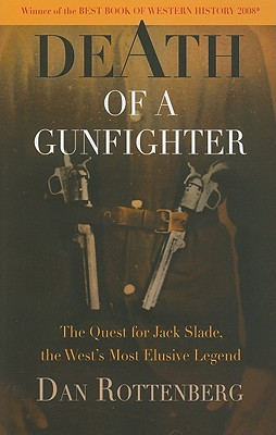 Death of a Gunfighter: The Quest for Jack Slade, the West's Most Elusive Legend, Rottenberg, Dan