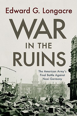 Image for War in the Ruins: The American Army's Final Battle Against Nazi Germany