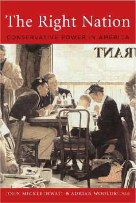 The Right Nation: Conservative Power in America, Wooldridge, Adrian; Micklethwait, John