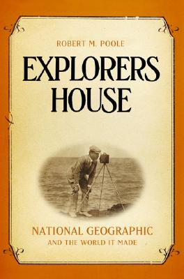 Image for Explorers House. National Geographic and the World It Made