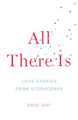 All There Is: Love Stories from StoryCorps, Isay, Dave