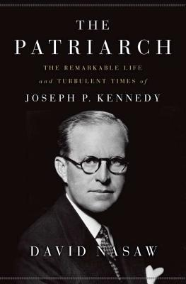 Image for The Patriarch: The Remarkable Life and Turbulent Times of Joseph P. Kennedy
