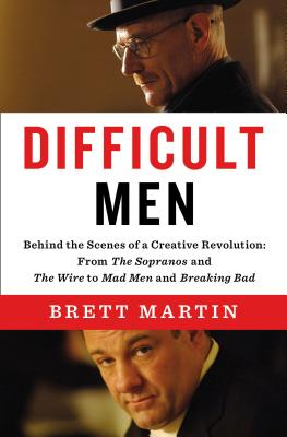 Difficult Men: Behind the Scenes of a Creative Revolution: From The Sopranos and The Wire to Ma d Men and Breaking Bad, Martin, Brett