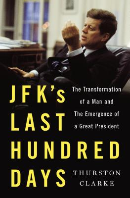 Image for JFK's Last Hundred Days: The Transformation of a Man and the Emergence of a Great President