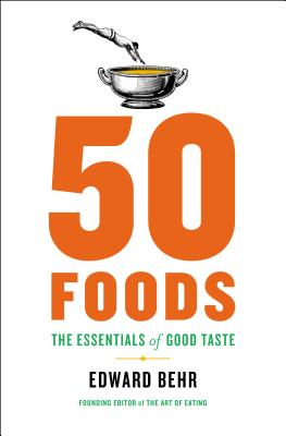50 FOODS: THE ESSENTIALS OF GOOD TASTE, BEHR, EDWARD