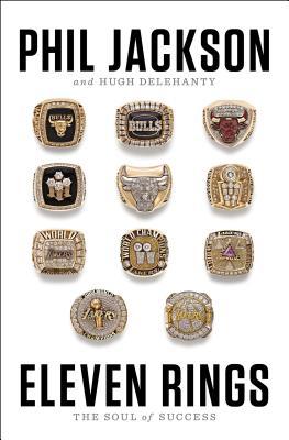 Eleven Rings: The Soul of Success, Phil Jackson, Hugh Delehanty